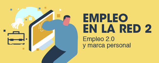 EMPLEO EN LA RED (2): EMPLEO 2.0 Y MARCA PERSONAL