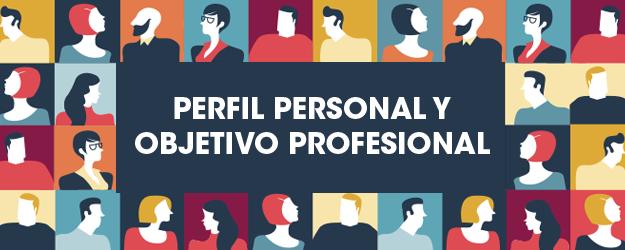 PERFIL PERSONAL Y OBJETIVO PROFESIONAL