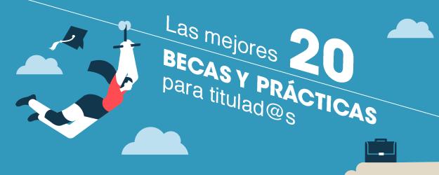 LAS MEJORES 20 BECAS Y PRÁCTICAS PARA TITULADOS/AS