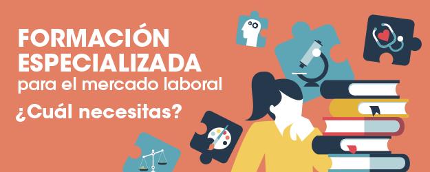 FORMACIÓN ESPECIALIZADA PARA EL MERCADO LABORAL ¿CUAL NECESITAS?