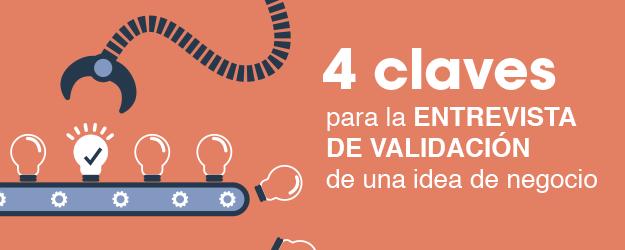 4 CLAVES PARA LA ENTREVISTA DE VALIDACIÓN DE UNA IDEA DE NEGOCIO