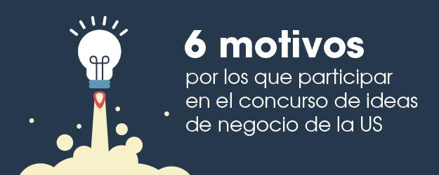 6  MOTIVOS PARA PARTICIPAR EN EL XII CONCURSO DE IDEAS DE NEGOCIO DE LA US