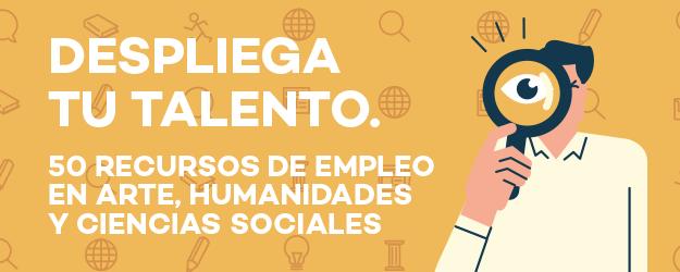 50 RECURSOS DE EMPLEO EN HUMANIDADES Y CIENCIAS SOCIALES