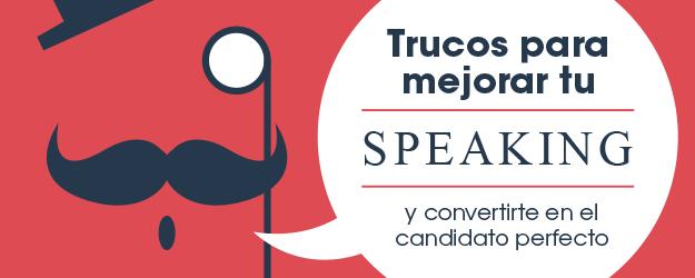 TRUCOS PARA MEJORAR TU SPEAKING Y CONVERTIRTE EN EL CANDIDATO PERFECTO