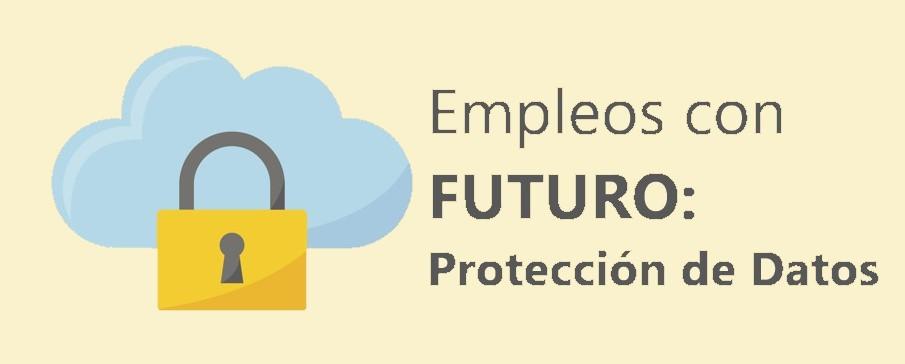 EMPLEOS CON FUTURO: TÉCNICO DE PROTECCIÓN DE DATOS