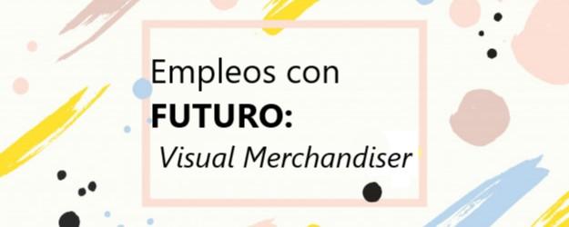 EMPLEOS CON FUTURO: VISUAL MERCHANDISER