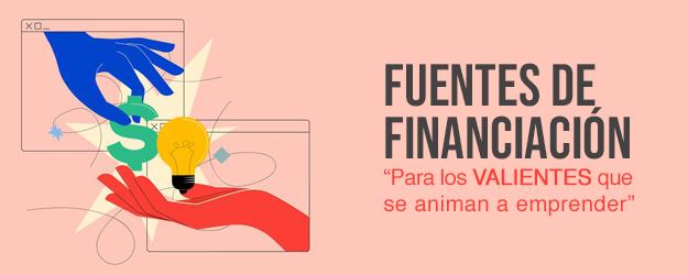 Fuentes de Financiación (para los valientes que se animan a emprender)